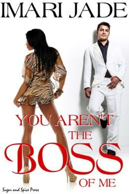 You Aren't the Boss of Me [Interracial Erotic Romance]