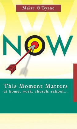 NOW! This Moment Matters: At home, work, church, schoolââ