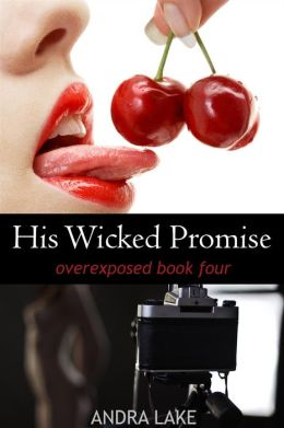His Wicked Promise (overexposed, #4)