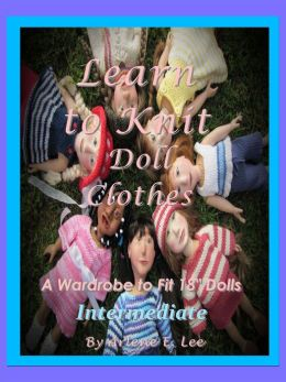 Learn to Knit Doll Clothes: A Wardrobe to Fit 18