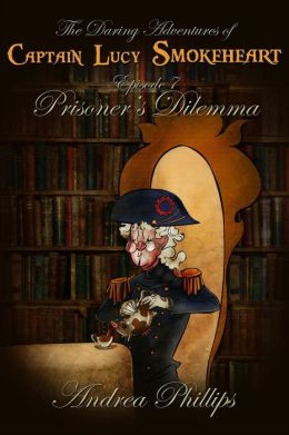 Prisoner's Dilemma (The Daring Adventures of Captain Lucy Smokeheart, #7)