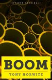 Book Cover Image. Title: BOOM:  Oil, Money, Cowboys, Strippers, and the Energy Rush That Could Change America Forever. A Long, Strange Journey Along the Keystone XL Pipeline., Author: Tony Horwitz