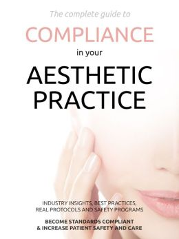 The Complete Guide To Compliance in Your Aesthetic Practice