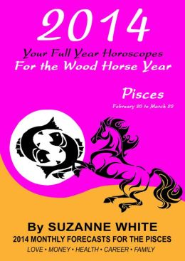 2014 PISCES Your Full Year Horoscopes For The Wood Horse Year