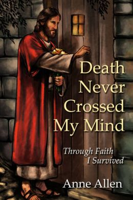 Death Never Crossed My Mind Through Faith I Survived