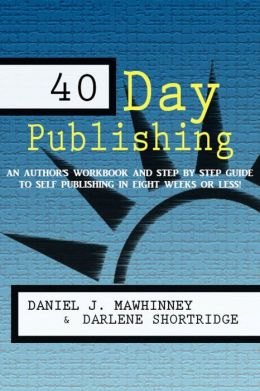 40 Day Publishing: An author's workbook and step by step guide to self-publishing in eight weeks or less!