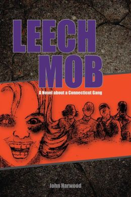 Leech Mob: A Novel about a Connecticut Gang