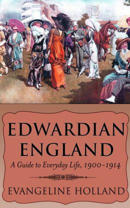 Edwardian England: A Guide to Everyday Life, 1900-1914