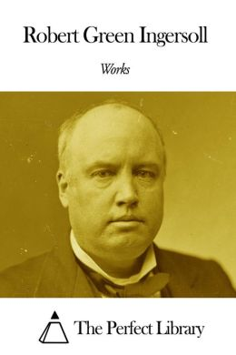 Works of Robert G. Ingersoll
