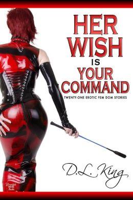 Her Wish is Your Command: Twenty-One Erotic Fem Dom Stories