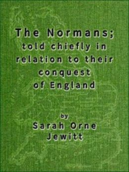 The Normans Told Chiefly In Relation To Their Conquest of England