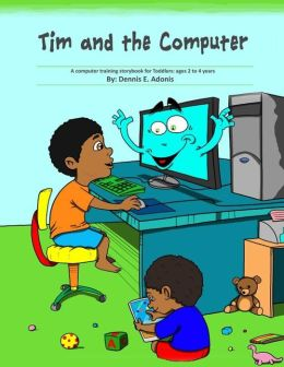 Tim and the Computer: A computer training storybook for Toddlers - ages 2 to 4