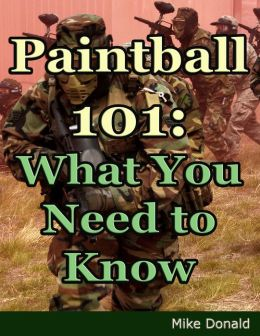 Paintball 101: What You Need to Know!