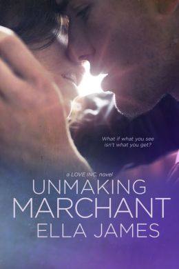Unmaking Marchant (A Love Inc. Novel)