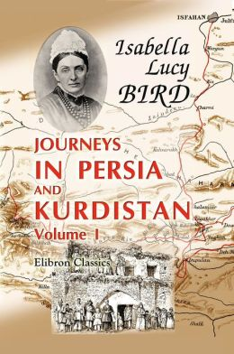 Journeys in Persia and Kurdistan, Including a Summer in the Upper Karun Region and a Visit to the Nestorian Rayahs