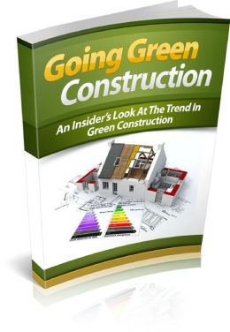 Going Green Construction Get Started With Helping The Earth And Using Green Construction!