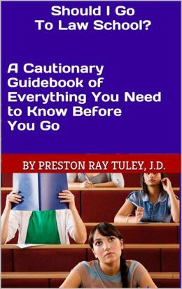 Should I Go to Law School? A Cautionary Guidebook of Everything You Need to Know Before Your Go