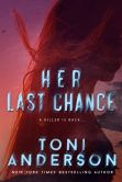 Book Cover Image. Title: Her Last Chance (Her ~ Romantic Suspense, #2), Author: Toni Anderson