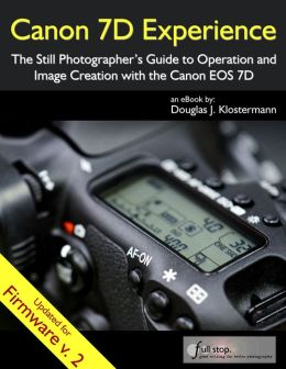 Canon 7D Experience - The Still Photographer's Guide