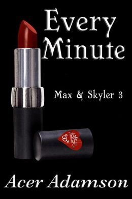 Every Minute (Max & Skyler 3)