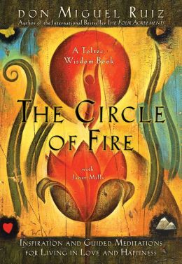 The Circle of Fire: Inspiration and Guided Meditations for Living in Love and Happiness (Formerly Published as Prayers: A Communion With Our Creator)