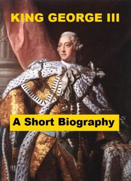 King George III - A Short Biography