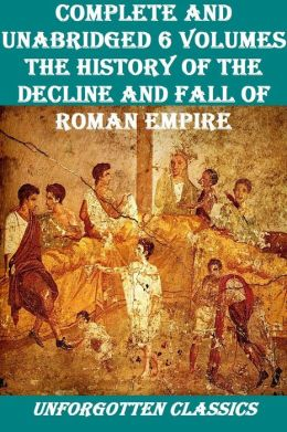 THE HISTORY OF THE DECLINE AND FALL OF ROMAN EMPIRE COMPLETE AND UNABRIDGED 6 VOLUMES