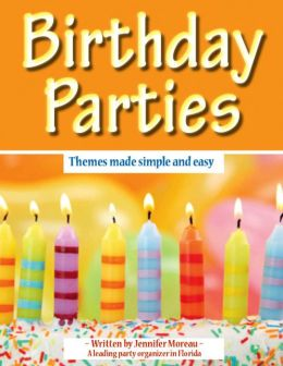 Birthday Parties : Themes Made Simple and Easy