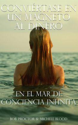 Conviértase En Un Magneto Al Dinero En El Mar De Conciencia Infinita