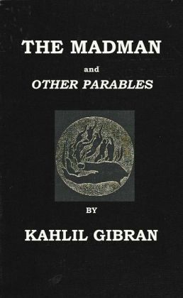 The Madman His Parables and Poems