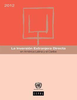 La inversión extranjera directa en América Latina y el Caribe 2012