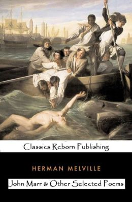 Classics Reborn Presents John Marr and Other Selected Poems