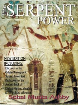The Serpent Power: The Ancient Egyptian Mystical Wisdom of the Enlightening Life Force