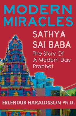 Modern Miracles:The Story of Sathya Sai Baba: A Modern Day Prophet