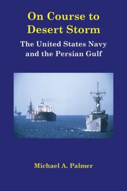 On Course to Desert Storm: The United States Navy and the Persian Gulf