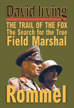 THE TRAIL OF THE FOX The Search for the True Field Marshal Rommel
