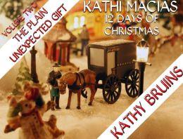 Kathi Macias' 12 Days of Christmas - Volume 2 - The Plain Unexpected Gift