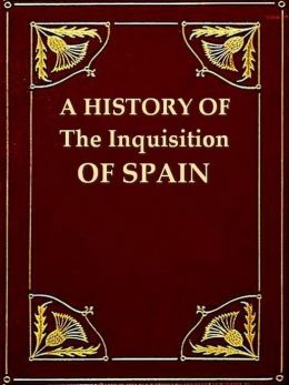 A History of the Inquisition of Spain, Volumes 1 & 2 (of 4)