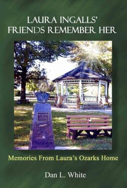 Laura Ingalls Friends Remember Her: Memories from Laura's Ozarks Home