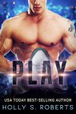 Book Cover Image. Title: Play, Author: Holly S. Roberts