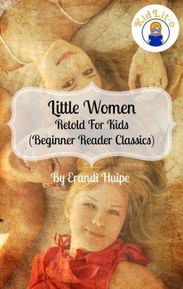 Little Women Retold For Kids (Beginner Reader Classics)