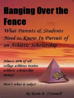 Hanging Over the Fence What Parents & Students Need to Know in Pursuit of an Athletic Scholarship