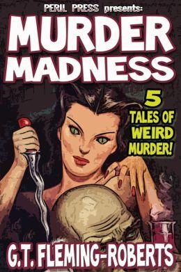 Murder Madness - 5 Tales of Weird Murder