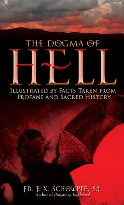 The Dogma of Hell (with Supplemental Reading: What Will Hell Be Like?) [Illustrated]