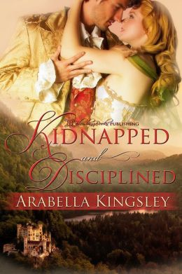 Kidnapped & Disciplined by Arabella Kingsley