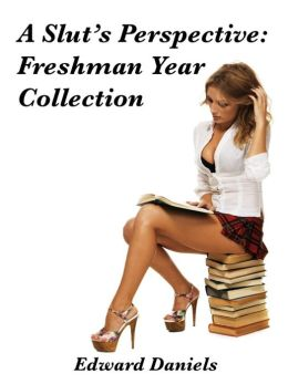 A Slut's Perspective: Freshman Year Collection