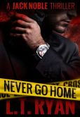 Book Cover Image. Title: Never Go Home (Jack Noble), Author: L.T. Ryan