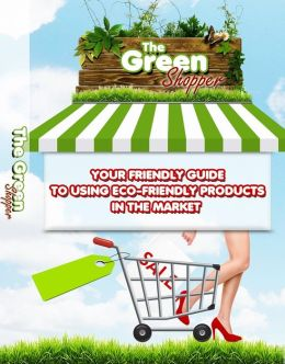 The Green Shopper - Your Friendly Guide to Using Eco-Friendly Products in The Market
