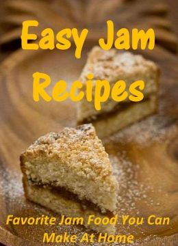 Easy Jam Recipes: Favorite Jam Food You Can Make At Home