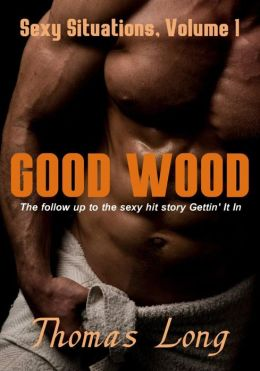 Good Wood (Sexy Situations, #1)